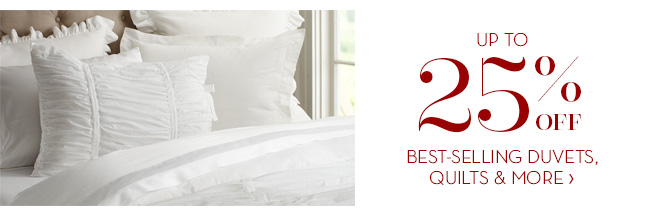 25% OFF BEST-SELLING DUVETS, QUILTS & MORE