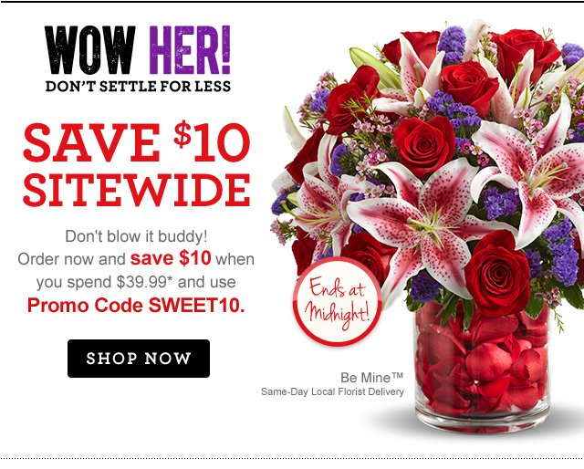 Save $10 Sitewide on Truly Original Valentine's Arrangements!  Don't blow it, buddy! Get her gift now and get $10 off sitewide when you spend $39.99* or more with Promo Code SWEET10.  Shop Now
