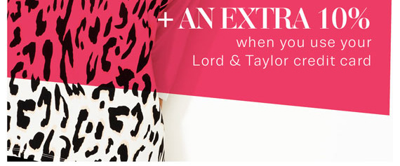 + An Extra 10% when you use your Lord & Taylor Credit Card