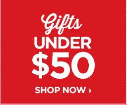 GIFTS UNDER $50                                  SHOP NOW ›