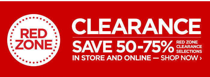 RED ZONE CLEARANCE     			     			SAVE 50-75% RED ZONE CLEARANCE SELCTIONS IN STORE & ONLINE  – SHOP NOW ›