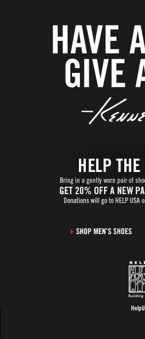 Bring in a gently worn pair of shoes to a Kenneth Cole retail store and GET 20% OFF A NEW PAIR FROM FEBRUARY 1-15. Donations will go to HELP USA or your local homeless organization. // Shop Men's Shoes