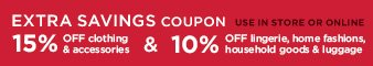 EXTRA SAVINGS COUPON | 15% OFF clothing & accessories & 10% OFF lingerie, home fashions, household goods & luggage | USE IN STORE OR ONLINE
