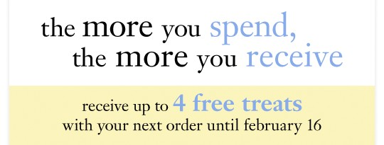 the more you spend, the more you receive receive up to 4 free treats with your next order