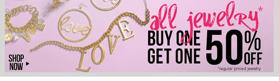 All regular priced JEWELRY - Buy one, get one 50% OFF! Shop Now!