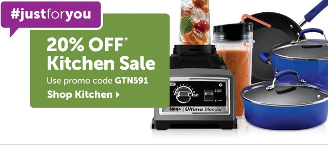 #justforyou 20% OFF* Kitchen Sale - Use promo code GTN591 - Shop Kitchen