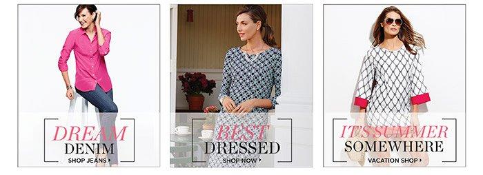 Dream Denim. Shop Jeans. Best Dressed. Shop Now. It's summer somewhere. Vacation Shop.