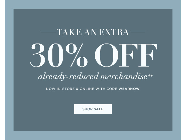 Now In-Store & Online: Take An Extra 30% Off Already-Reduced Merchandise!