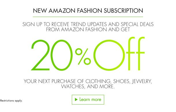 Sign up to receive fashion news and special deals from Amazon's new email subscription list and get 20% off your next purchase of clothing, shoes, jewelry, watches,  and more.
