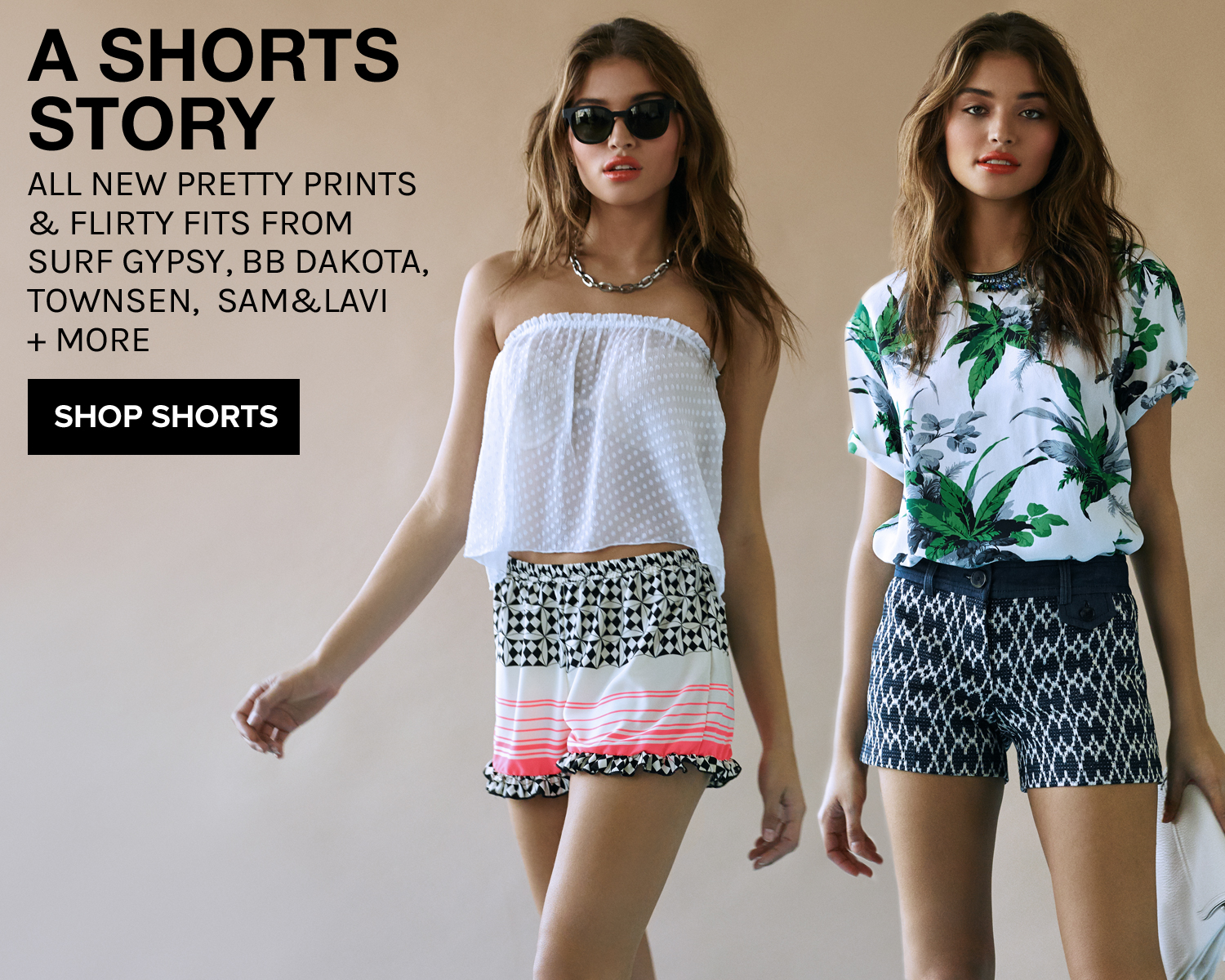 A SHORTS STORY: All new pretty prints and flirty fits from Surf Gypsy, BB Dakota, Townsen, SAM&LAVI + More!