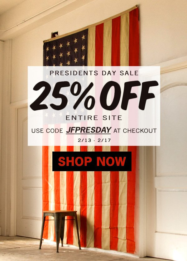 Presidents Day Sale. 25% Off Entire Site. Use promo code JFPRESDAY.