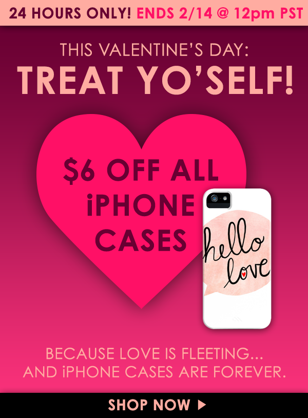 This Valentine's Day: Treat Yo' Self! $6 Off All iPhone Cases