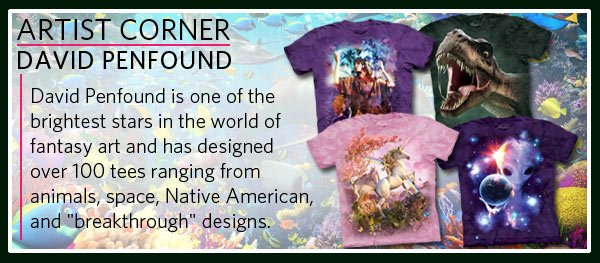 "Artist Corner: David Penfound. David Penfound is one of the brightest stars in the world of fantasy art and has designed over 100 tees ranging from animals, space, Native American, and ""breakthrough"" designs."