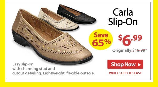 Save 65% - Carla Slip-On - Now Only $6.99 - Shop Now >>