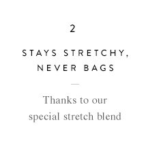 Stays Stretchy, Never Bags
