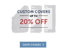 Custom Covers up to 20% Off!
