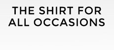 THE SHIRT FOR ALL OCCASIONS