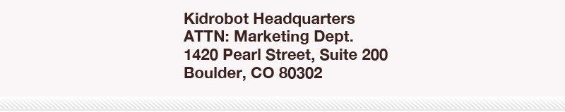 Kidrobot Headquarters ATTN: Marketing Dept.  1420 Pearl Street, Suite 200 Boulder, Co 80302