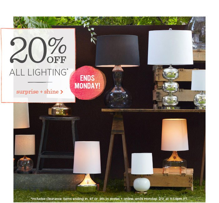 20% Off All Lighting*. Surprise + shine. Ends Monday!