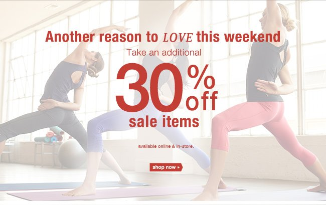 Another reason to love this weekend take an additional 30% off sale items. available online & in-store. shop now.