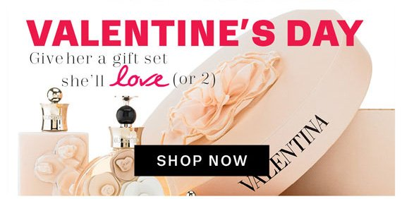 Valentine's Day Give her a gift set she'll Love (or 2). Shop Now