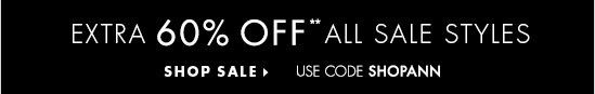 Extra 60% Off** All Sale Styles  Use code SHOPANN SHOP SALE
