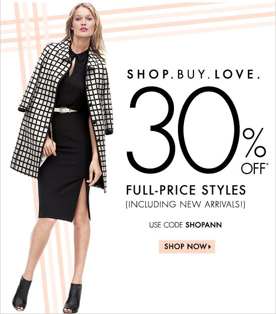 Shop. Buy. Love. 30% Off* Full-Price Styles (Including New Arrivals)  Use code  SHOPANN  SHOP NOW
