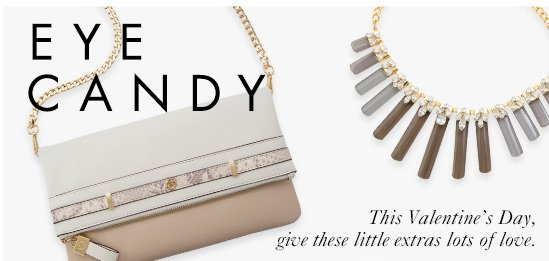 Eye Candy  This Valentine's Day, Give these little extras lots of love.