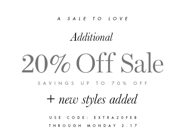 A SALE TO LOVE | Additional 20% Off Sale | SAVING UP TO 70% OFF | + new styles added | USE CODE: EXTRA20FEB | THROUGH MONDAY 2.17