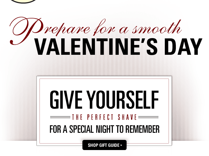 Prepare for a smooth Valentines Day - Give yourself The Perfect Shave for a Special Night to Remember.