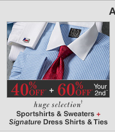 40% Off* 1st + 60% Off* 2nd** - Sportshirts, Sweaters, Signature Dress Shirts & Signature Ties
