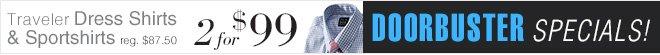 Traveler Dress Shirts & Sportshirts - 2 for $99 USD PLUS Doorbuster Specials
