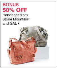 BONUS 50% off handbags from Stone Mountain® and GAL. Shop now.