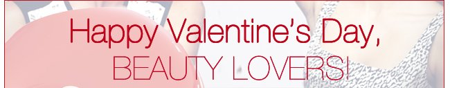 Happy Valentine's Day, BEAUTY LOVERS!