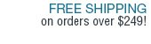 Free Shipping on orders over $249.00