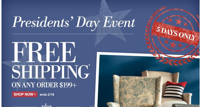 President's Day Event | 5 DAYS ONLY | FREE SHIPPING* ON ANY ORDER $199+ | SHOP NOW > | ends 2/18