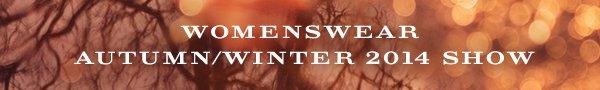 WOMENSWEAR AUTUMN/WINTER 2014 SHOW