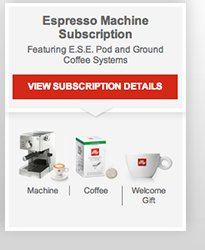 Espresso Machine Subscription  Featuring E.S.E. Pod and Ground Coffee Systems  View Subscription Details  Machine | Coffee | Welcome Gift