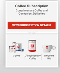 Coffee Subscription          Complimentary Coffee and Convenient Deliveries  View Subscription Details  Coffee | Complimentary Coffee | Welcome Gift