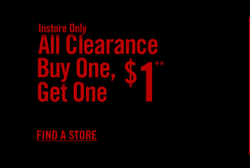 INSTORE ONLY - ALL CLEARANCE BUY ONE, GET ONE $1**