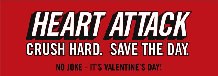HEART ATTACK - CRUSH HARD. SAVE THE DAY.