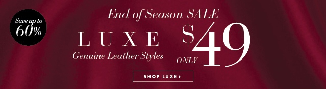 End Of Season Sale - Luxe Genuine Leather Styles For Only $49