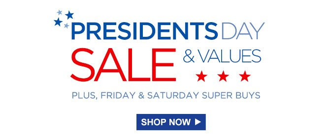 PRESIDENTS DAY SALE & VALUES | PLUS, FRIDAY & SATURDAY SUPER BUYS | SHOP NOW