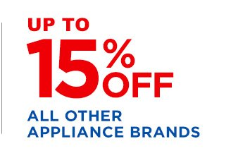 UP TO 15% OFF ALL OTHER APPLIANCE BRANDS