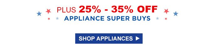 PLUS 25% - 35% OFF APPLIANCE SUPER BUYS