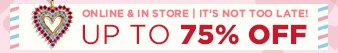 ONLINE & IN STORE | IT'S NOT TOO LATE! | UP TO 75% OFF