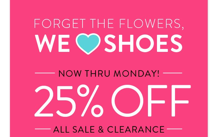 Forget the flowers, we love shoes! 25% off all clearance items