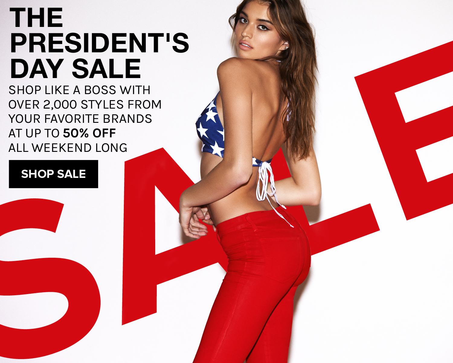 The President's Day Sale: Over 2,000 Styles from your favorite brands at up to 50% off all weekend long!