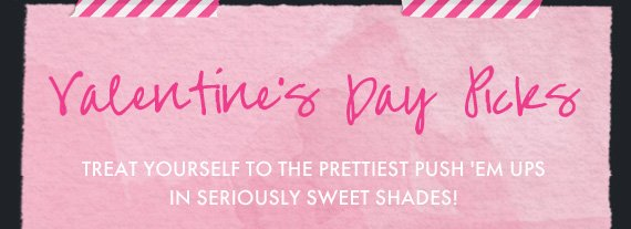 VALENTINE'S DAY PICKS | TREAT YOURSELF TO THE PRETTIEST PUSH  'EM UPS IN SERIOUSLY SWEET SHADES!