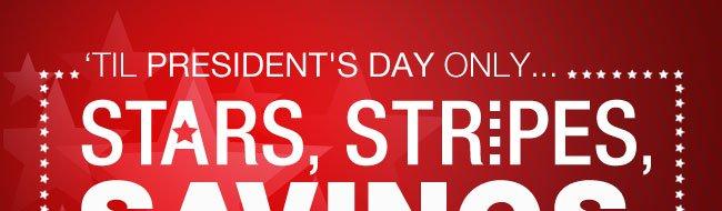 'TIL PRESIDENT'S DAY ONLY... STARS, STRIPES, SAVINGS.